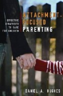 Principles of Attachment-Focused Parenting: Effective Strategies to Care for Children