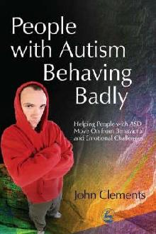 People with Autism Behaving Badly: Helping People with ASD Move on from Behavioral and Emotional Challenges