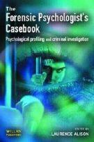 Forensic Psychologists Casebook: Psychological profiling and criminal investigation