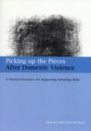 Picking up the Pieces After Domestic Violence: A Practical Resource for Supporting Parenting Skills