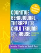 Cognitive Behavioural Therapy for Child Trauma and Abuse: A Step-by-Step Approach