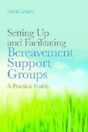 Setting Up and Facilitating Bereavement Support Groups: A Practical Guide