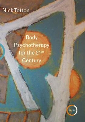 Body Psychotherapy For The 21st Century Psychological Therapy Books